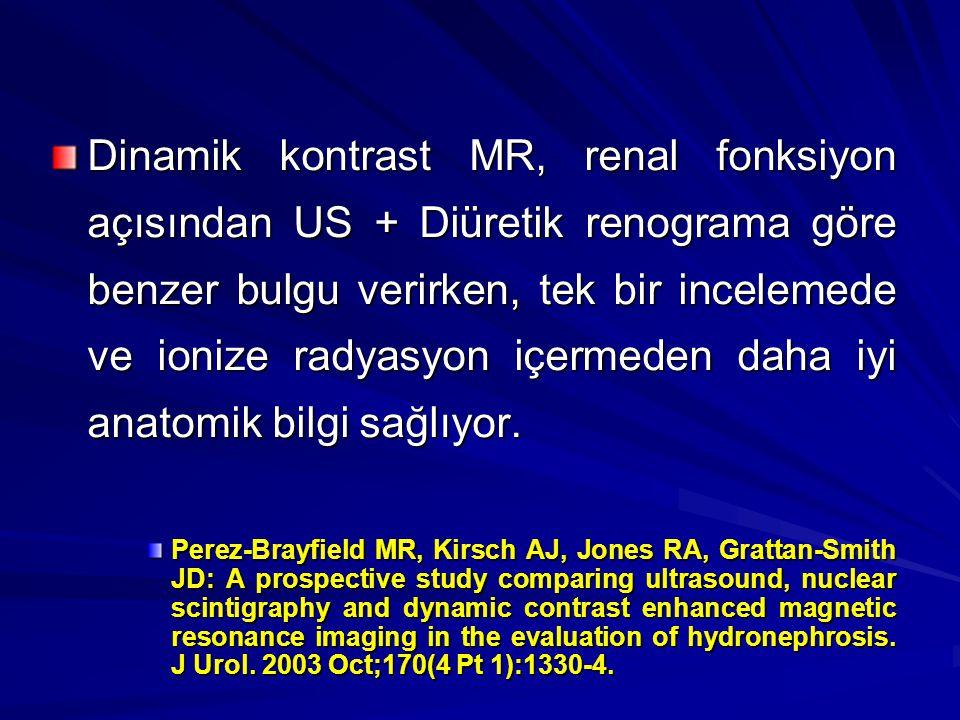 Dinamik kontrast MR, renal fonksiyon açısından US + Diüretik renograma göre benzer bulgu verirken, tek bir incelemede ve ionize radyasyon içermeden daha iyi anatomik bilgi sağlıyor.
