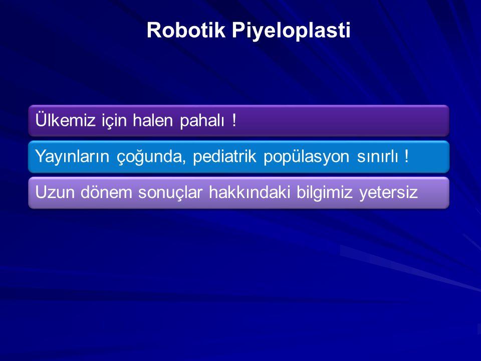 Robotik Piyeloplasti Ülkemiz için halen pahalı !