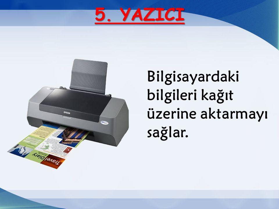 Bilgisayardaki bilgileri kağıt üzerine aktarmayı sağlar.