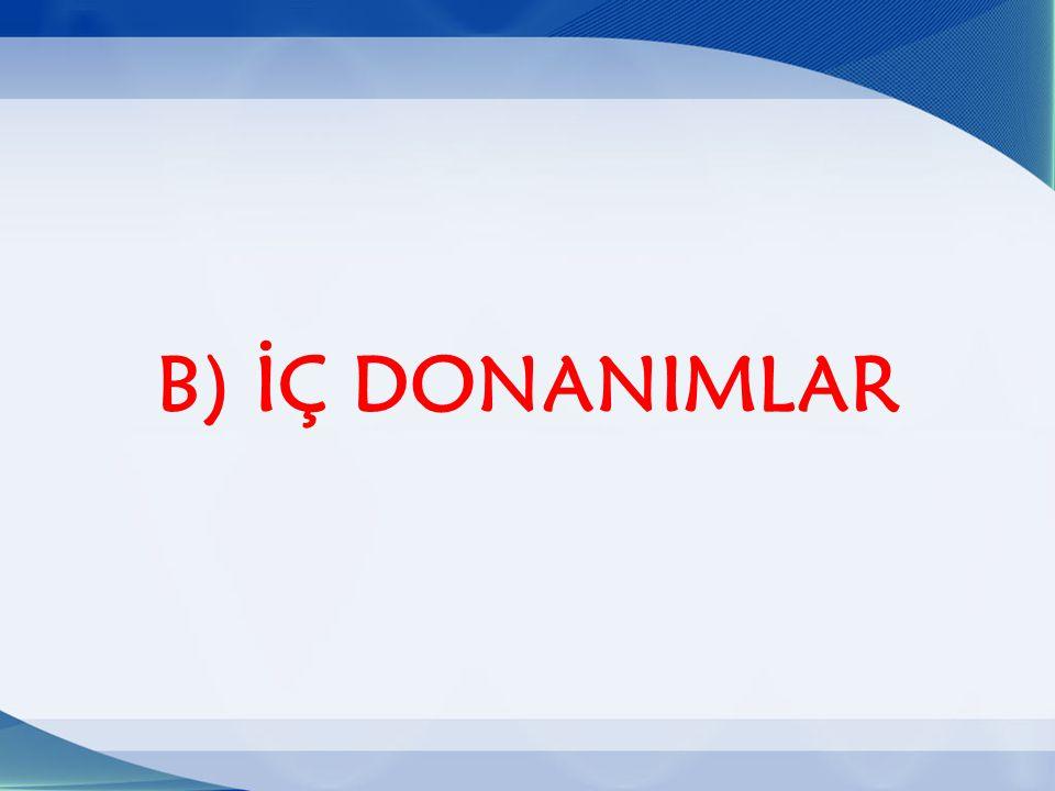 B) İÇ DONANIMLAR