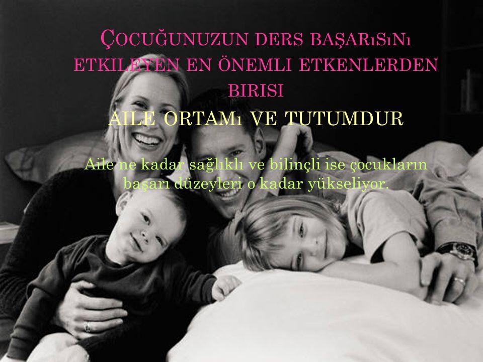 Çocuğunuzun ders başarısını etkileyen en önemli etkenlerden birisi aile ortamı ve tutumdur
