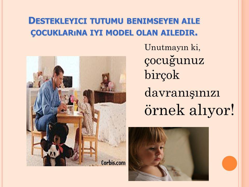 Destekleyici tutumu benimseyen aile çocuklarına iyi model olan ailedir.