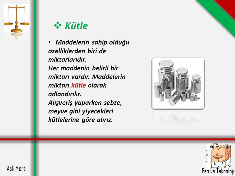 Kütle Maddelerin sahip olduğu özelliklerden biri de miktarlarıdır.