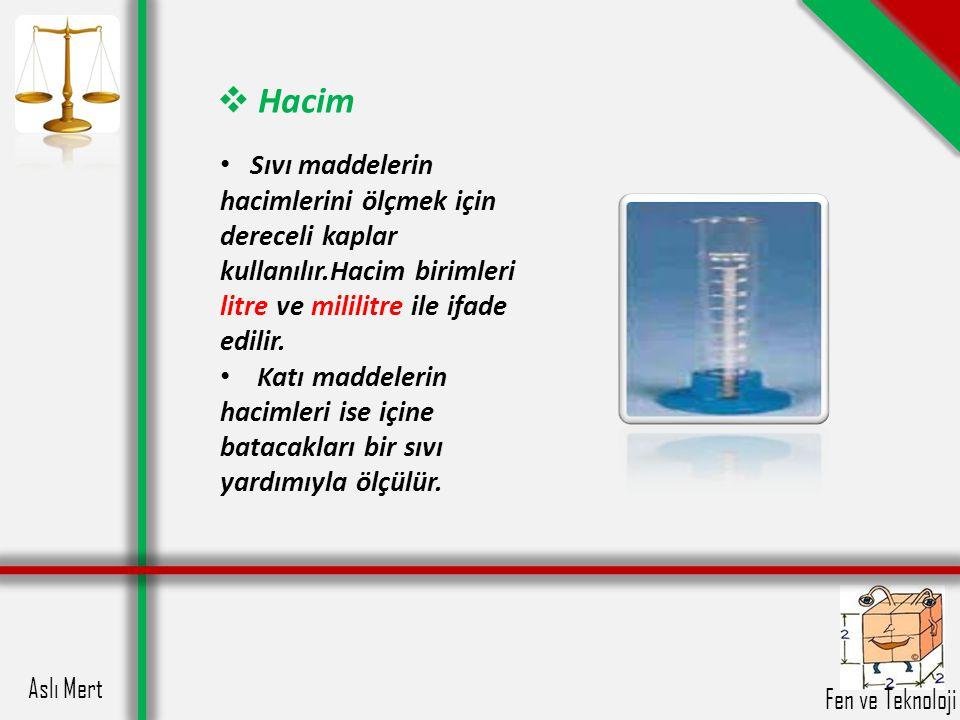 Hacim Sıvı maddelerin hacimlerini ölçmek için dereceli kaplar kullanılır.Hacim birimleri litre ve mililitre ile ifade edilir.