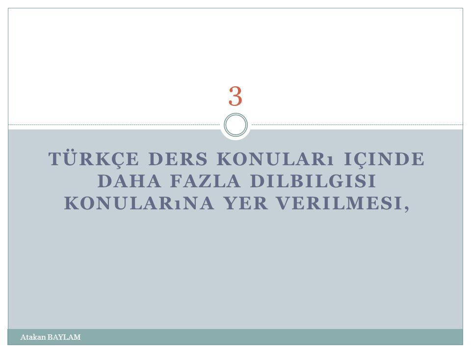 3 Türkçe ders konuları içinde daha fazla dilbilgisi konularına yer verilmesi, Atakan BAYLAM