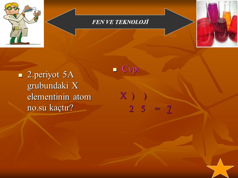 Cvp: X ) ) 2 5 = 7 2.periyot 5A grubundaki X elementinin atom no.su kaçtır