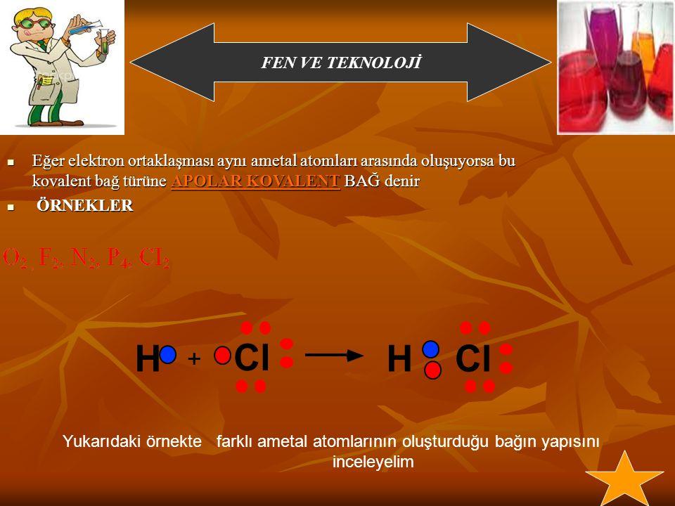 Eğer elektron ortaklaşması aynı ametal atomları arasında oluşuyorsa bu kovalent bağ türüne APOLAR KOVALENT BAĞ denir