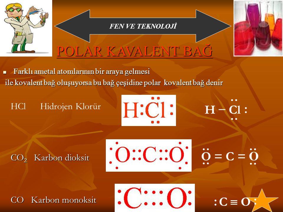 POLAR KAVALENT BAĞ H − Cl O = C = O C  O HCl Hidrojen Klorür