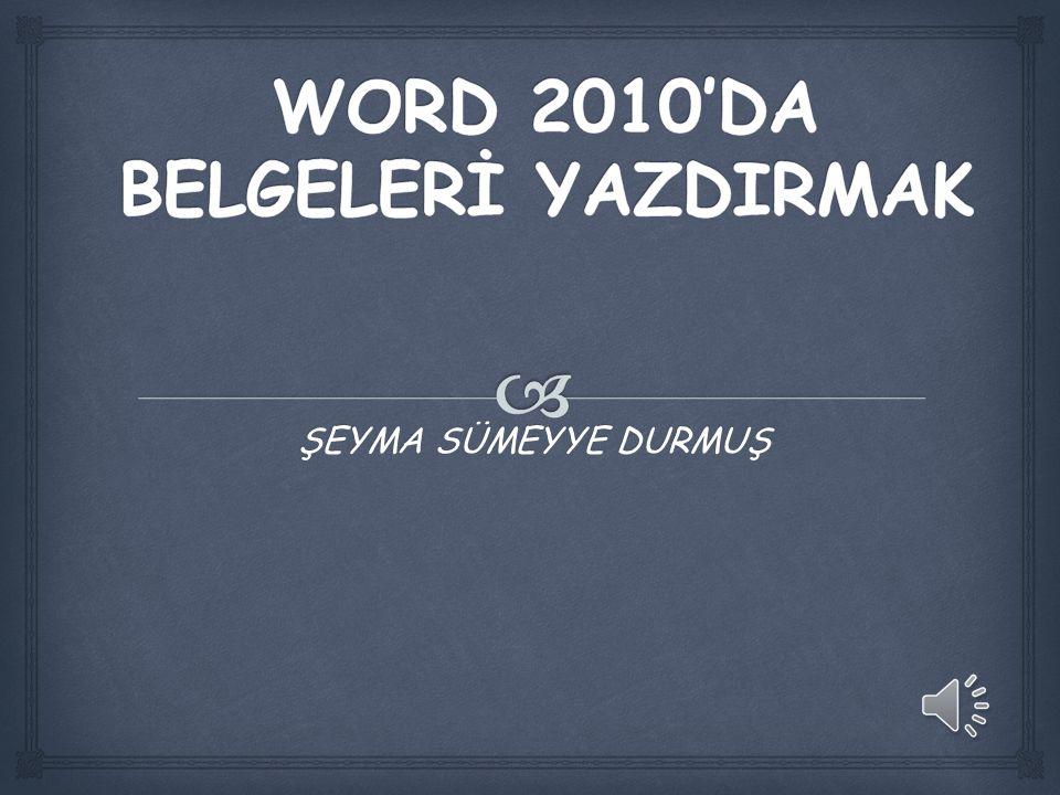 WORD 2010'DA BELGELERİ YAZDIRMAK