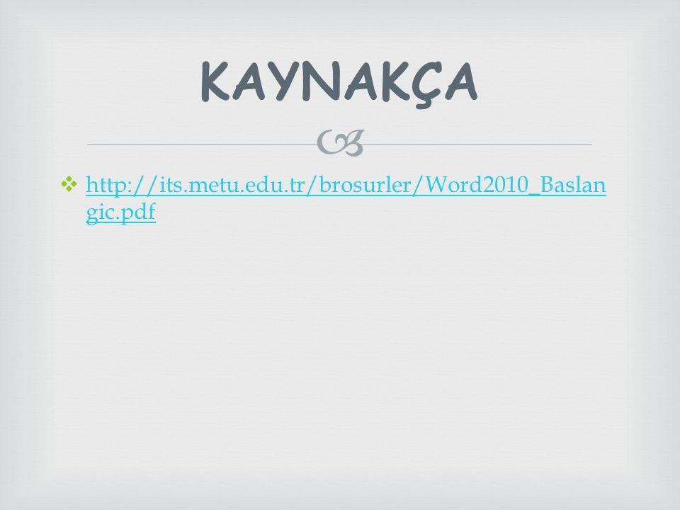 KAYNAKÇA http://its.metu.edu.tr/brosurler/Word2010_Baslangic.pdf