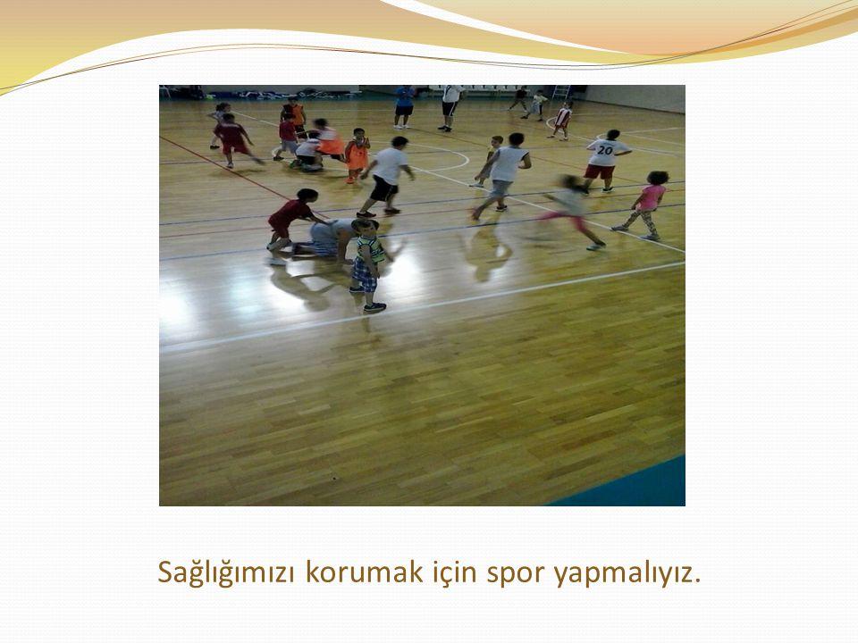 Sağlığımızı korumak için spor yapmalıyız.