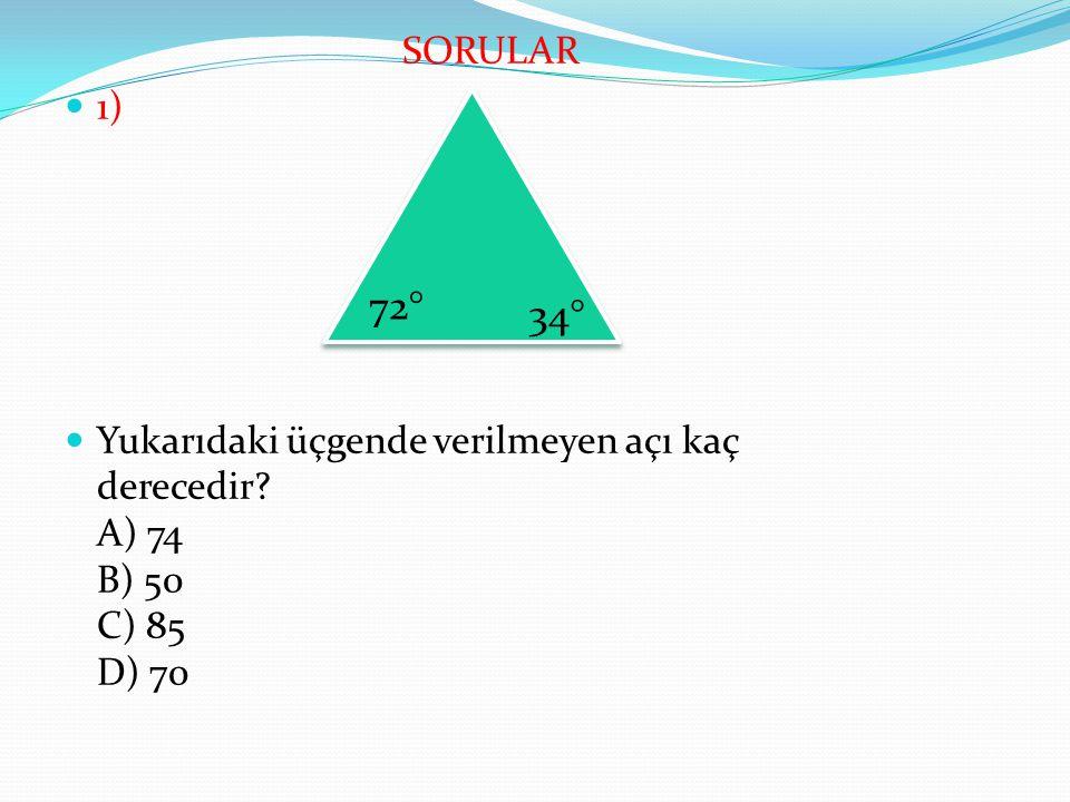 SORULAR 1) Yukarıdaki üçgende verilmeyen açı kaç derecedir A) 74 B) 50 C) 85 D) 70 72° 34°