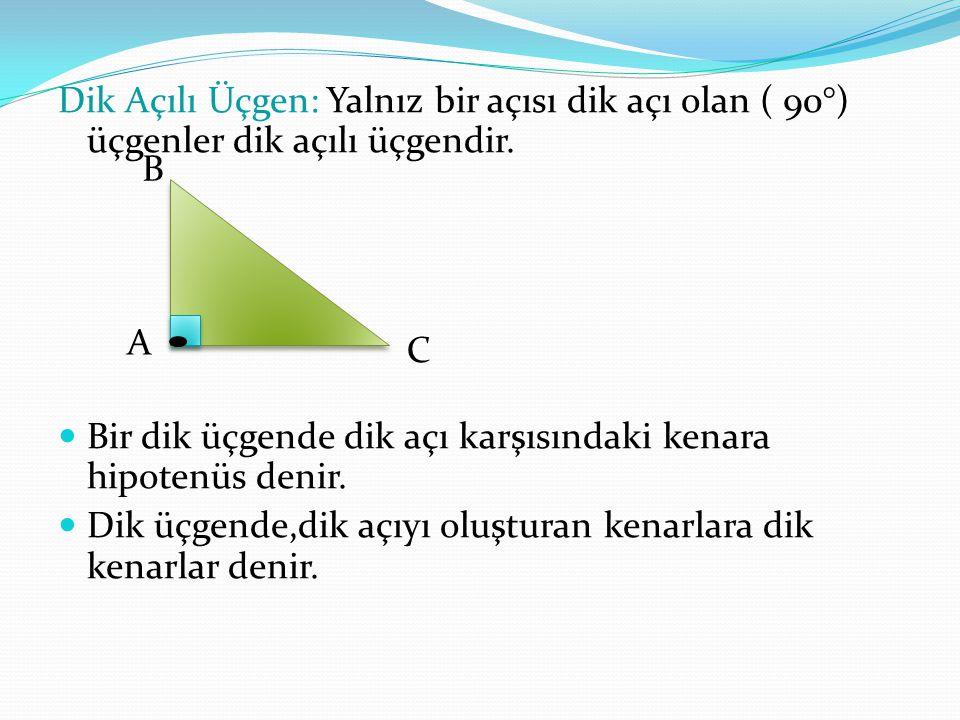 Dik Açılı Üçgen: Yalnız bir açısı dik açı olan ( 90°) üçgenler dik açılı üçgendir.
