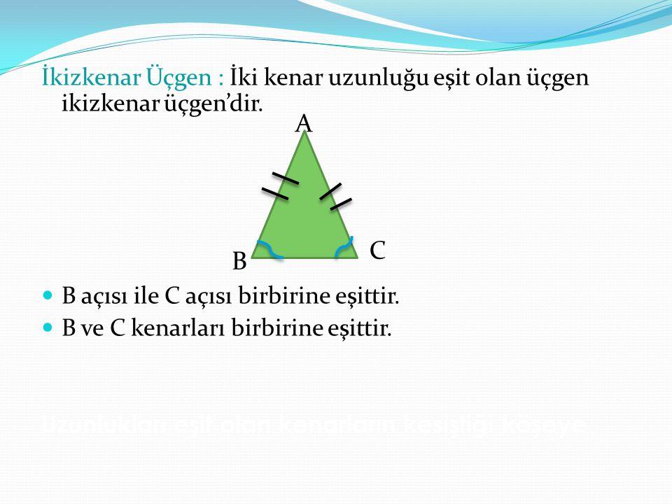 İkizkenar Üçgen : İki kenar uzunluğu eşit olan üçgen ikizkenar üçgen'dir.