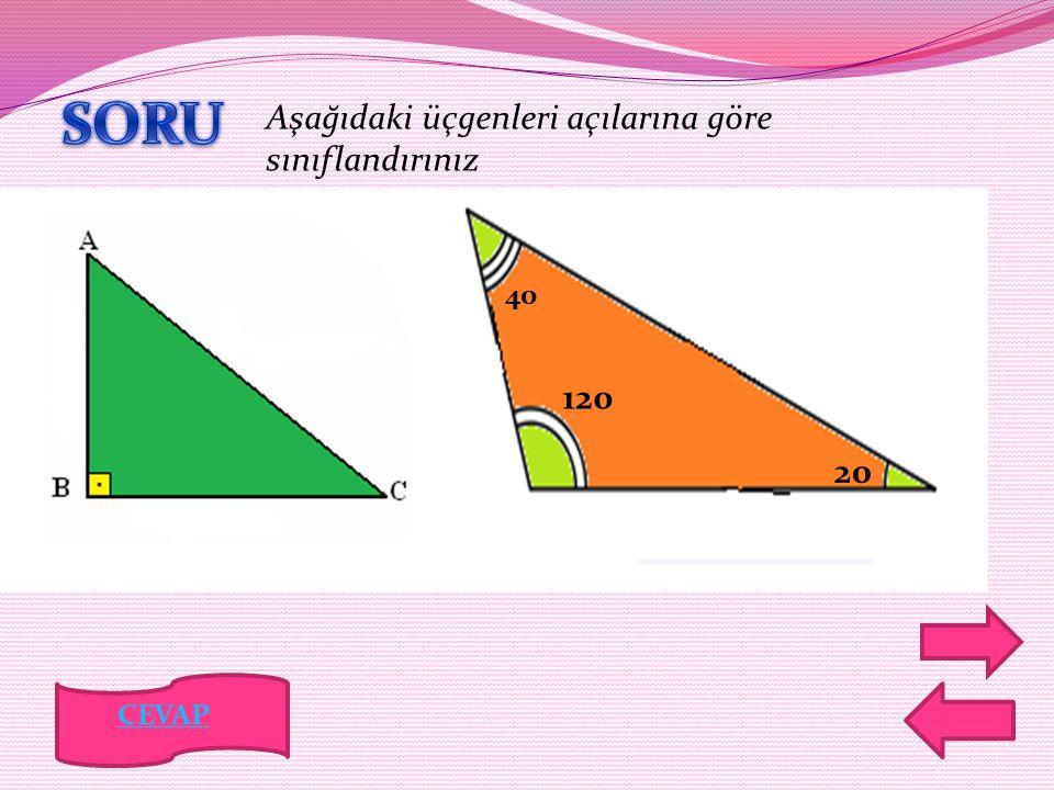 SORU Aşağıdaki üçgenleri açılarına göre sınıflandırınız 120 20 40