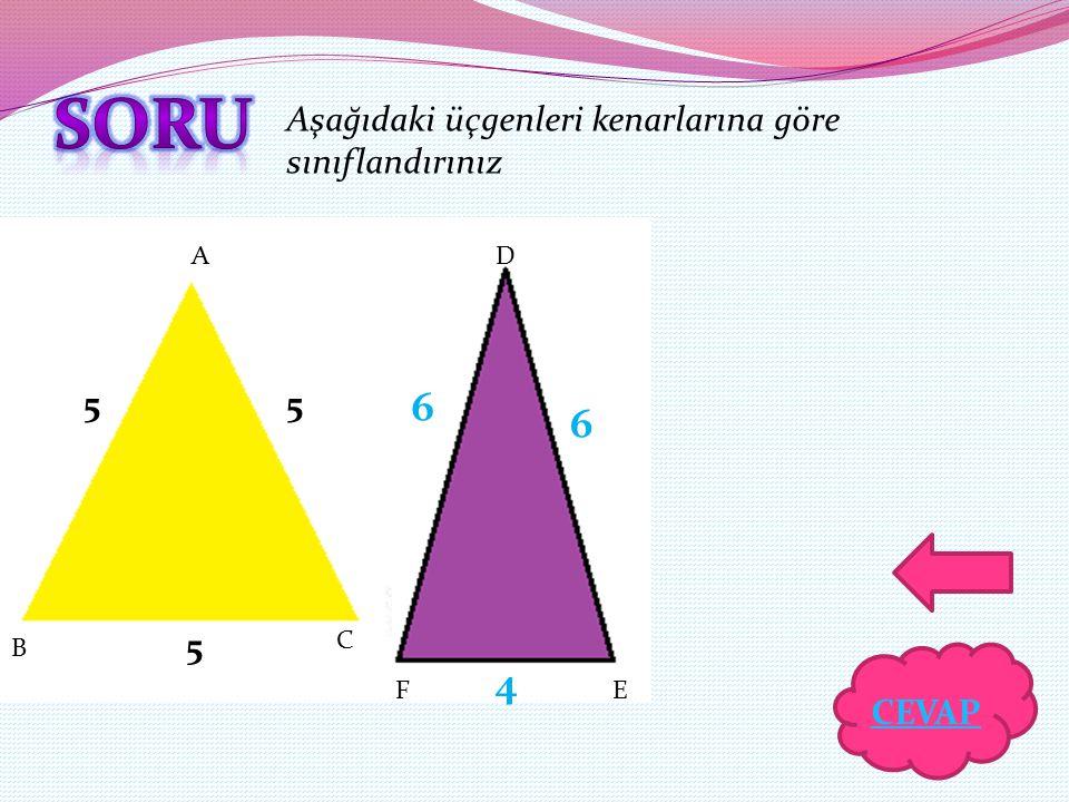 soru 6 6 4 Aşağıdaki üçgenleri kenarlarına göre sınıflandırınız 5 5 5