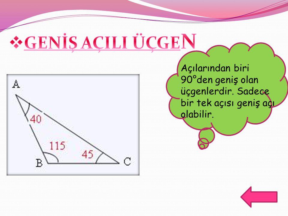 GENİŞ AÇILI ÜÇGEN Açılarından biri 90°den geniş olan üçgenlerdir.