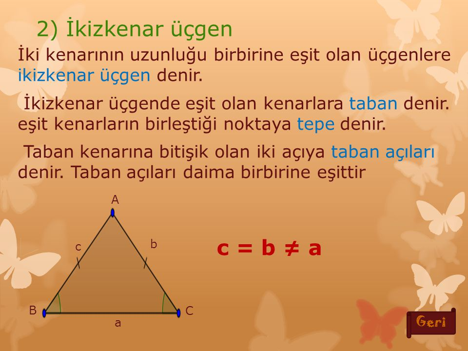 2) İkizkenar üçgen c = b ≠ a