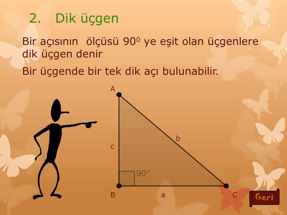 Bir açısının ölçüsü 900 ye eşit olan üçgenlere dik üçgen denir