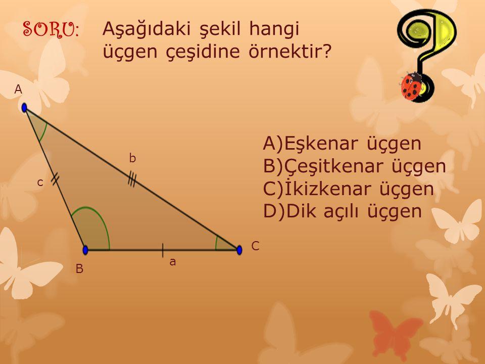 SORU: Aşağıdaki şekil hangi üçgen çeşidine örnektir A)Eşkenar üçgen