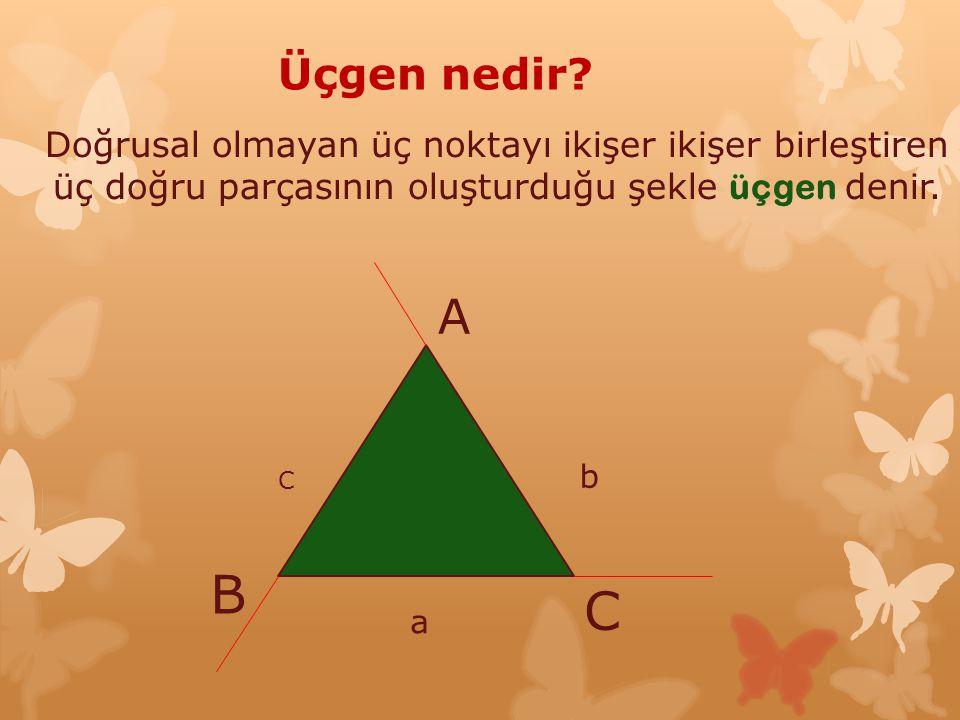 Üçgen nedir Doğrusal olmayan üç noktayı ikişer ikişer birleştiren üç doğru parçasının oluşturduğu şekle üçgen denir.