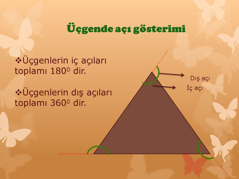 ( Üçgende açı gösterimi Üçgenlerin iç açıları toplamı 1800 dir.