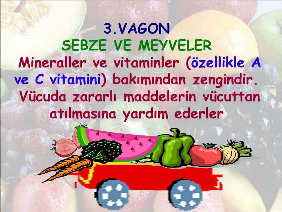3.VAGON SEBZE VE MEYVELER Mineraller ve vitaminler (özellikle A ve C vitamini) bakımından zengindir.