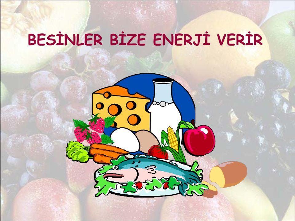 BESİNLER BİZE ENERJİ VERİR