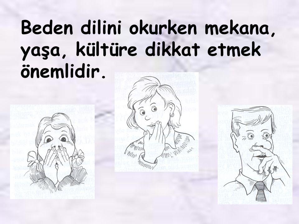 Beden dilini okurken mekana, yaşa, kültüre dikkat etmek önemlidir.