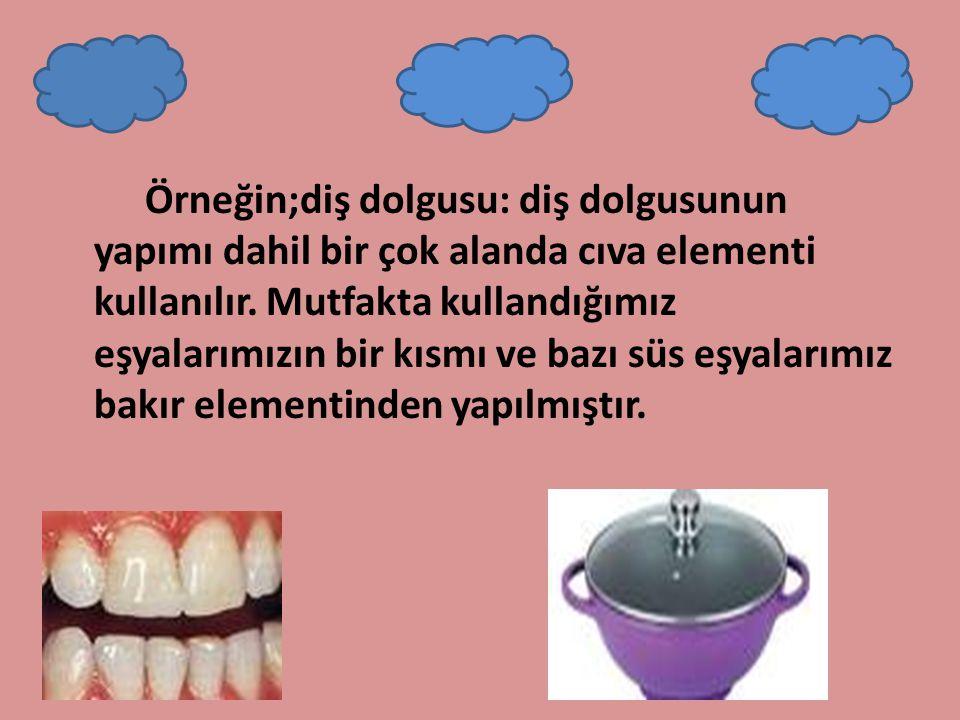 Örneğin;diş dolgusu: diş dolgusunun yapımı dahil bir çok alanda cıva elementi kullanılır.