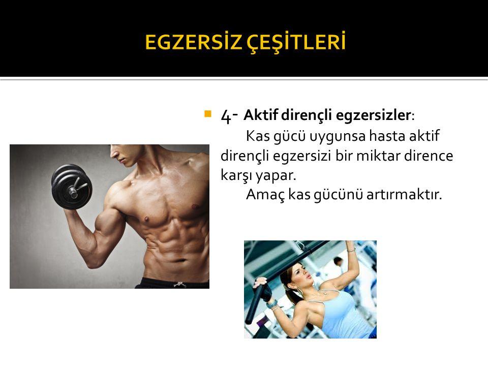 4- Aktif dirençli egzersizler: