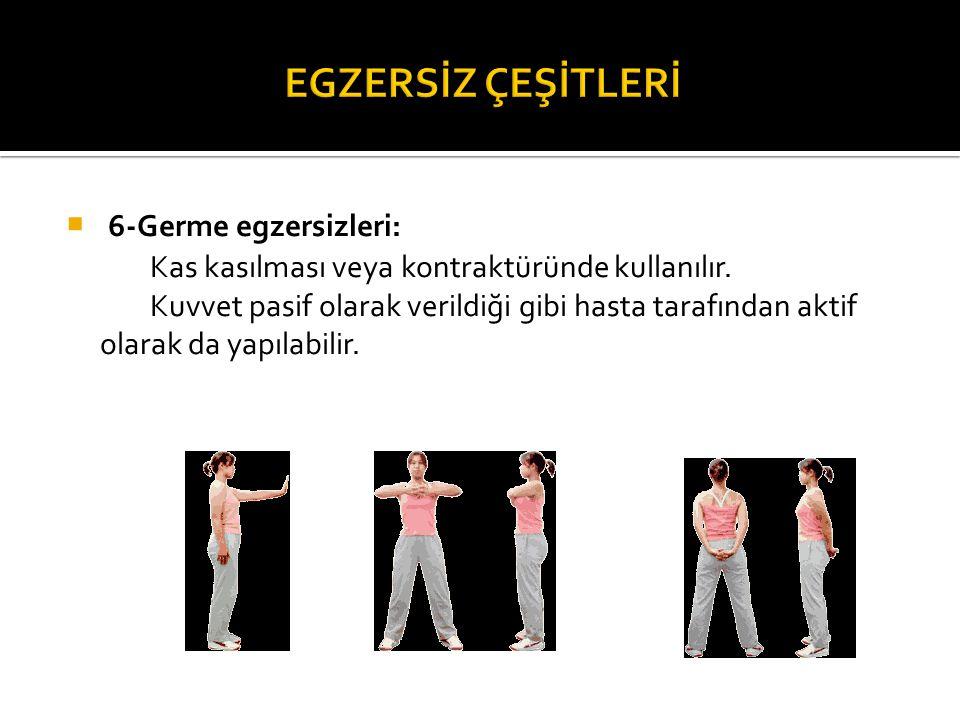 EGZERSİZ ÇEŞİTLERİ 6-Germe egzersizleri:
