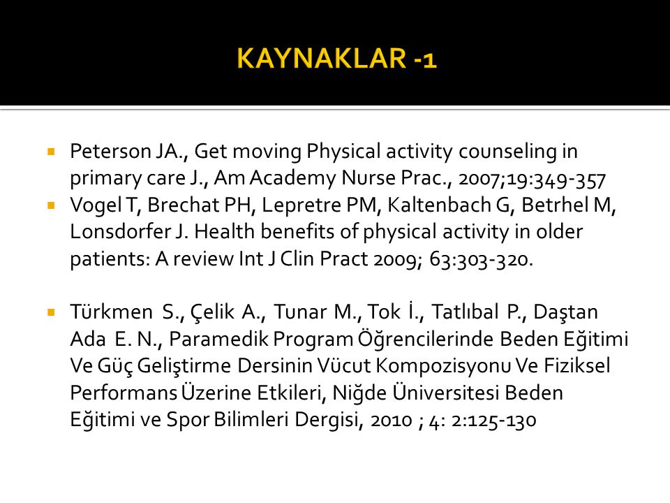 KAYNAKLAR -1 Peterson JA., Get moving Physical activity counseling in primary care J., Am Academy Nurse Prac., 2007;19:349-357.