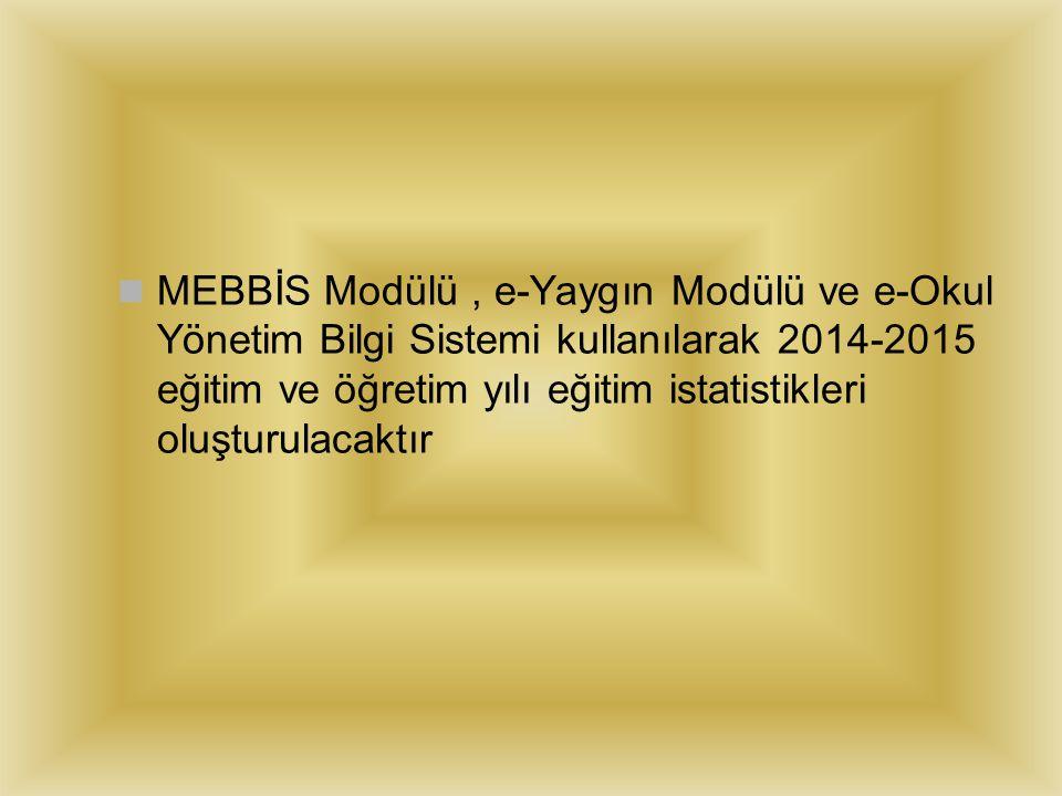 MEBBİS Modülü , e-Yaygın Modülü ve e-Okul Yönetim Bilgi Sistemi kullanılarak 2014-2015 eğitim ve öğretim yılı eğitim istatistikleri oluşturulacaktır