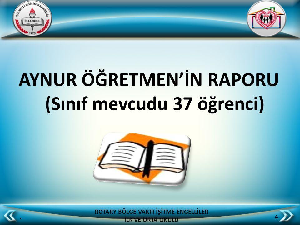 AYNUR ÖĞRETMEN'İN RAPORU (Sınıf mevcudu 37 öğrenci)