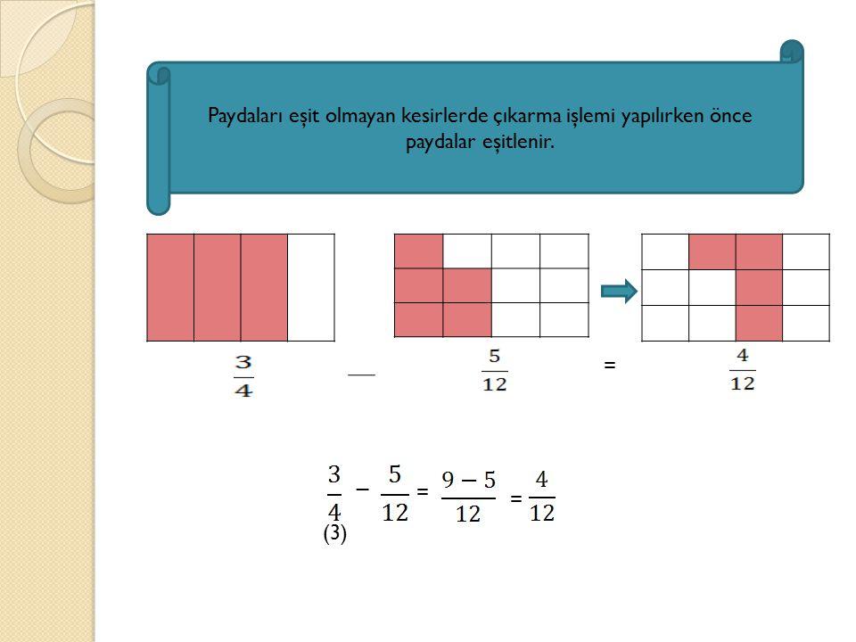Paydaları eşit olmayan kesirlerde çıkarma işlemi yapılırken önce paydalar eşitlenir.