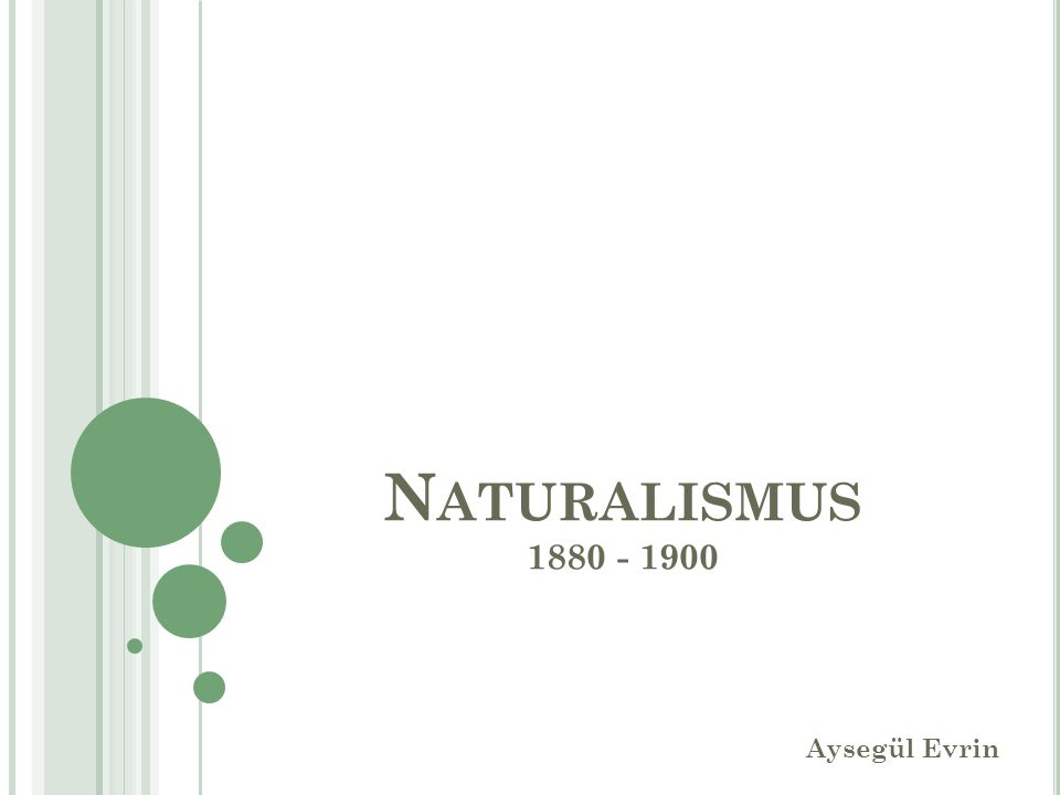 Naturalismus 1880 - 1900 Aysegül Evrin