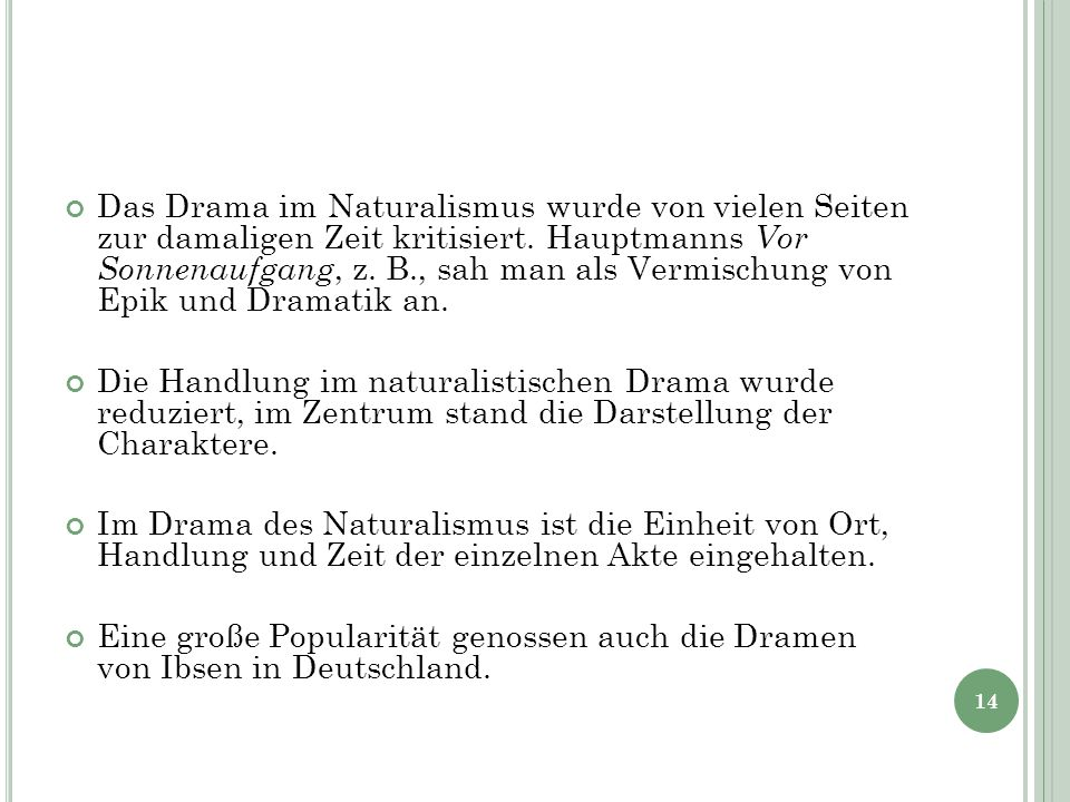 Das Drama im Naturalismus wurde von vielen Seiten zur damaligen Zeit kritisiert. Hauptmanns Vor Sonnenaufgang, z. B., sah man als Vermischung von Epik und Dramatik an.