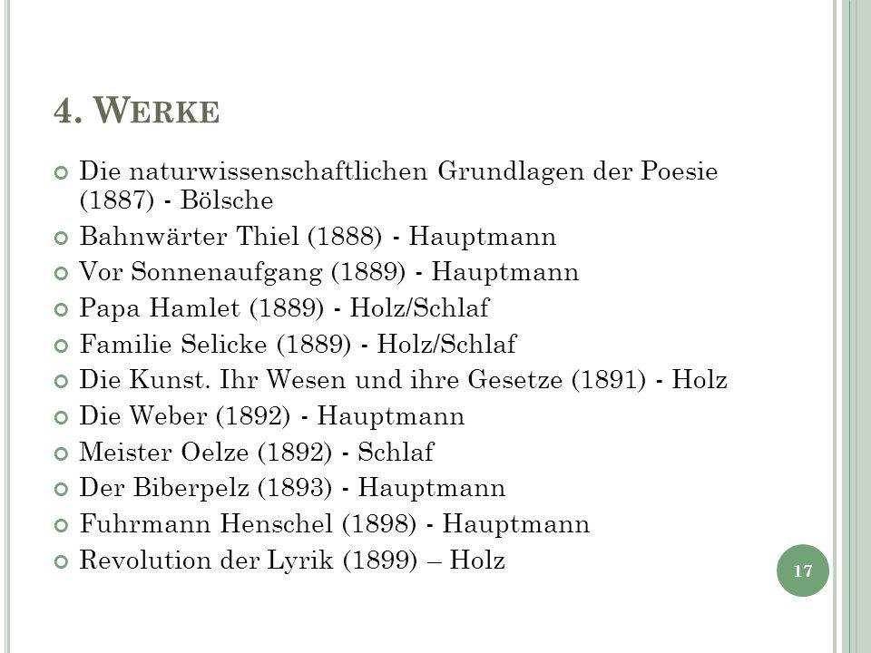 4. Werke Die naturwissenschaftlichen Grundlagen der Poesie (1887) - Bölsche. Bahnwärter Thiel (1888) - Hauptmann.