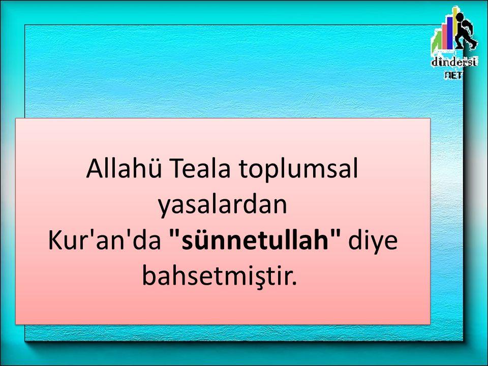 Allahü Teala toplumsal yasalardan Kur an da sünnetullah diye bahsetmiştir.