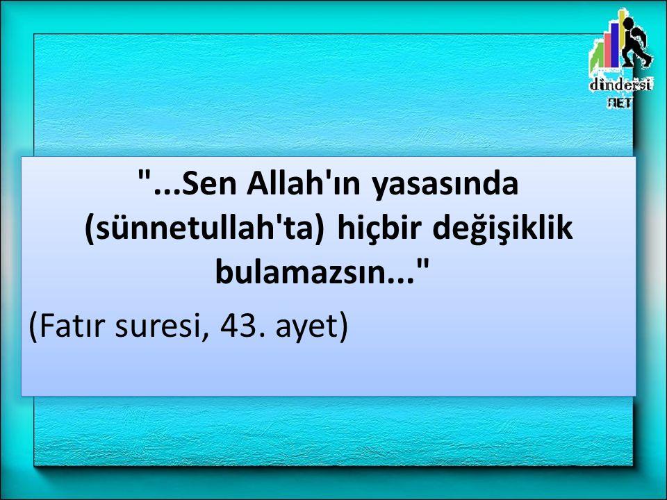 ...Sen Allah ın yasasında (sünnetullah ta) hiçbir değişiklik bulamazsın...