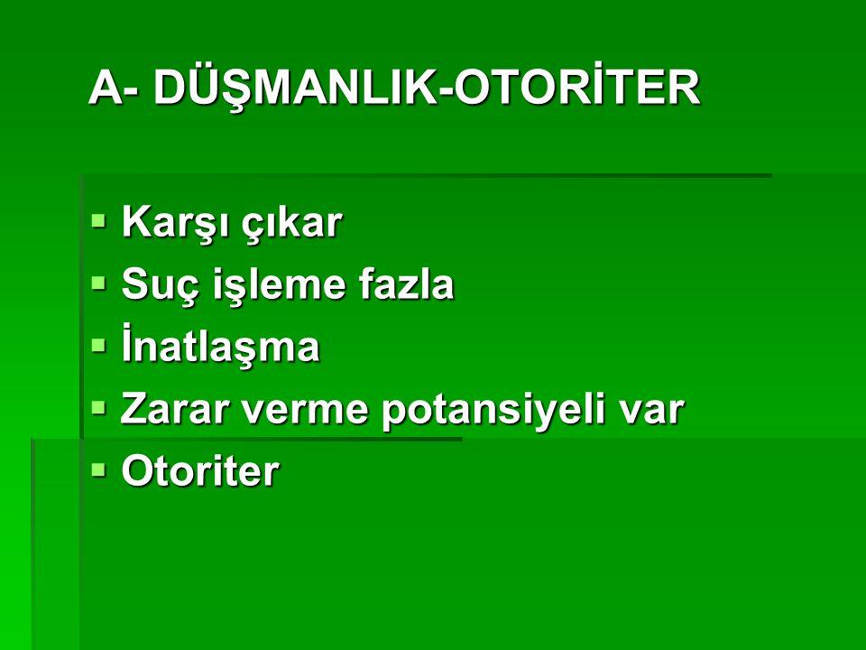 A- DÜŞMANLIK-OTORİTER