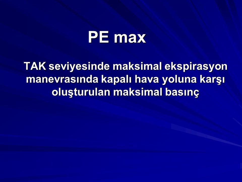 PE max TAK seviyesinde maksimal ekspirasyon manevrasında kapalı hava yoluna karşı oluşturulan maksimal basınç.