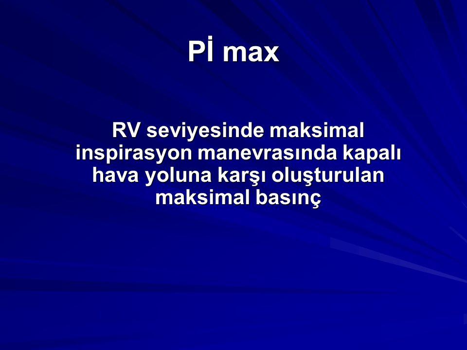 Pİ max RV seviyesinde maksimal inspirasyon manevrasında kapalı hava yoluna karşı oluşturulan maksimal basınç.