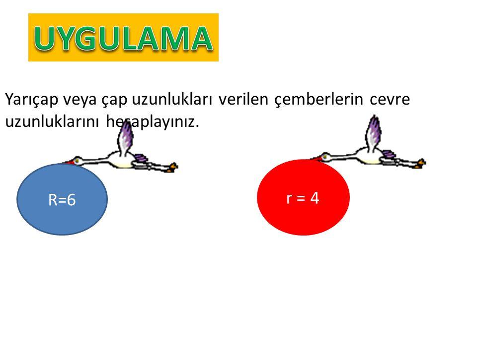 UYGULAMA Yarıçap veya çap uzunlukları verilen çemberlerin cevre