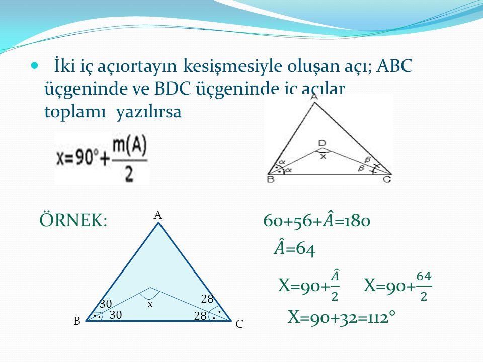 İki iç açıortayın kesişmesiyle oluşan açı; ABC üçgeninde ve BDC üçgeninde iç açılar toplamı yazılırsa