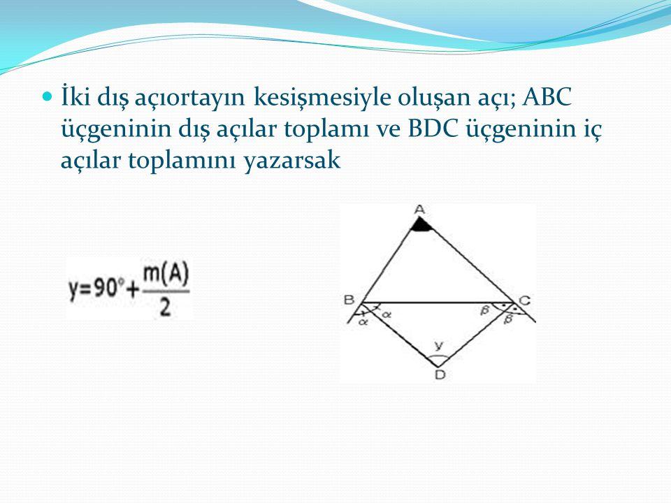 İki dış açıortayın kesişmesiyle oluşan açı; ABC üçgeninin dış açılar toplamı ve BDC üçgeninin iç açılar toplamını yazarsak