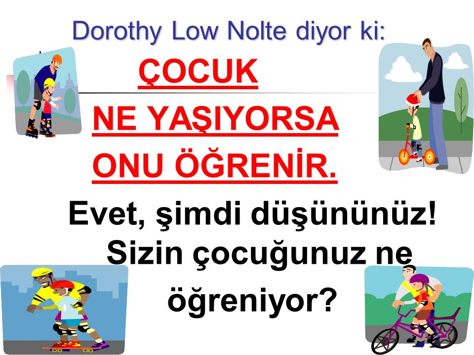 Dorothy Low Nolte diyor ki: