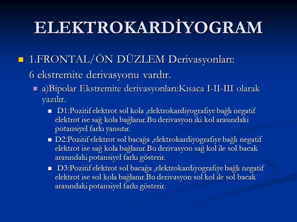 ELEKTROKARDİYOGRAM 1.FRONTAL/ÖN DÜZLEM Derivasyonları: