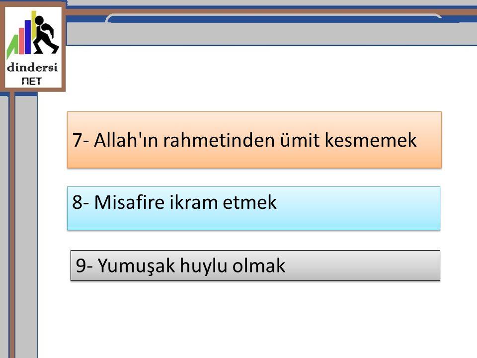 7- Allah ın rahmetinden ümit kesmemek